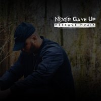 Never Gave Up — Message Muzik