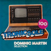 Tronicsole 100: Dominic Martin Selection — сборник