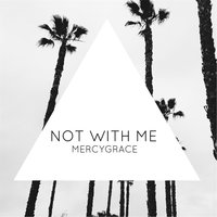 Not with Me — Mercygrace