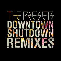 Downtown Shutdown — The Presets