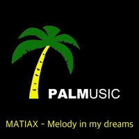 Melody in My Dreams — MATIAX