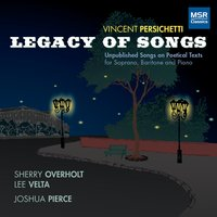 Vincent Persichetti: Legacy of Songs - Unpublished Songs on Poetical Texts — Vincent Persichetti, Sherry Overholt, Lee Velta, Joshua Pierce