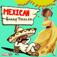 Mexican — Harry Toddler