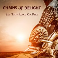 Set This Road on Fire — Chains of Delight