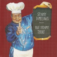 Hot Steamy Thing — The Steamy Dumplings