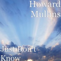 Just Don't Know — Jesse Rya, Ron Roadwork Lashley, Howard Mullins