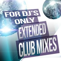 For Djs Only: Extended Club Mixes — сборник