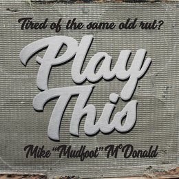 Play This — Mike Mudfoot McDonald