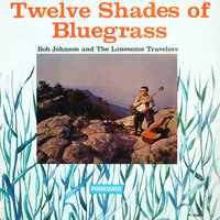 Twelve Shades Of Bluegrass — Bob Johnson And The Lonesome Travelers
