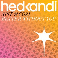 Better Without You — Cozi, Spit, Spit & Cozi