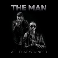 All That You Need — The Man