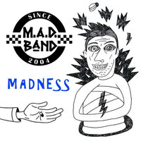 Madness — M.A.D. Band
