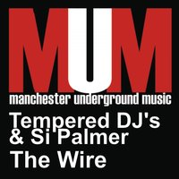 The Wire — 's, Si Palmer, Tempered DJ, Tempered DJ's & Si Palmer, Tempered DJ, 's & Si Palmer
