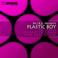Aquarius / Journey Of A Man / We're Here To Stay — M.I.K.E., Plastic Boy