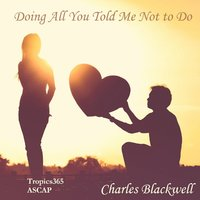 Doing All You Told Me Not to Do — Charles Blackwell