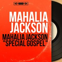 "Mahalia Jackson ""Special Gospel"" — Mahalia Jackson, The Falls-Jones Ensemble"