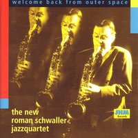 Welcome Back from Outer Space — Roman Schwaller, Oliver Kent, Thomas Stabenow, The New Roman Schwaller Jazzquartet, Mario Gonzi, Roman Schwaller & Oliver Kent & Thomas Stabenow & Mario Gonzi