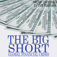 Global Financial Crisis: The Big Short (Music Inspired by the Film 2016) — Fandom