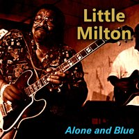 Alone and Blue — Little Milton