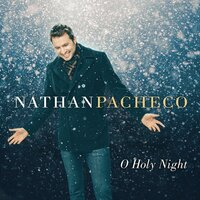O Holy Night — Nathan Pacheco