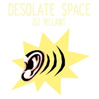 Desolate Space — DJ Milant
