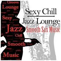 Sexy Chill Jazz Lounge & Smooth Sax Music: Romantic Instrumental Songs About Love for Dinner Time, Sensual Tantric Background Music for Lovers, Wedding Music & Piano Bar — Instrumental Jazz Music Ambient