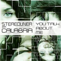 You Talk About Me — Stereoliner & Calabria