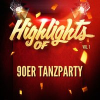 Highlights of 90ER Tanzparty, Vol. 1 — 90er Tanzparty