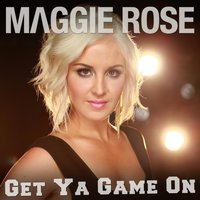 Get Ya Game On — Maggie Rose