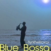 Blue Bossa — Syntheticsax