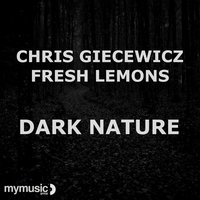 Dark Nature — Chris Giecewicz, Chris Giecewicz & Fresh Lemons, Nathalia
