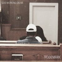 God Working on Me — Tr3demark