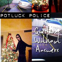 Questions Without Answers — Potluck Police
