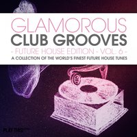 Glamorous Club Grooves - Future House Edition, Vol. 6 — сборник