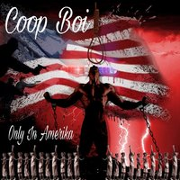 Only in Amerika — Coop Boi