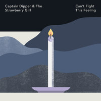 Can't Fight This Feeling — Captain Dipper & The Strawberry Girl