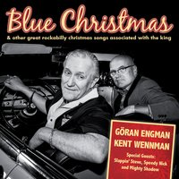 Blue Christmas & Other Great Rockabilly Christmas Songs Associated with the King — Kent Wennman & Göran Engman