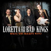 Who's the Rocket Man? — Loretta and The Bad Kings