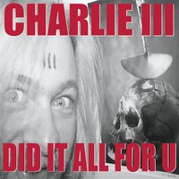 Did It All for U — Charlie III