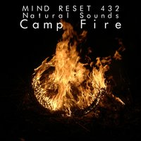 Nature sounds: camp fire — Mind Reset 432