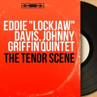 "The Tenor Scene — Eddie ""Lockjaw"" Davis, Junior Mance, Ben Riley, Johnny Griffin Quintet, Larry Gales, Eddie ""Lockjaw"" Davis, Johnny Griffin Quintet"