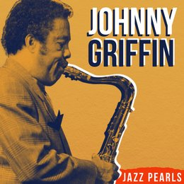 Johnny Griffin, Jazz Pearls — John Coltrane, Lee Morgan, Hank Mobley, Johnny Griffin, Johnny Griffin, John Coltrane, Lee Morgan, Hank Mobley