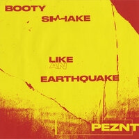 Booty Shake Like An Earthquake — PEZNT