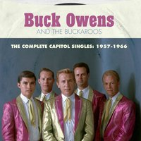 The Complete Capitol Singles: 1957-1966 — Buck Owens And The Buckaroos