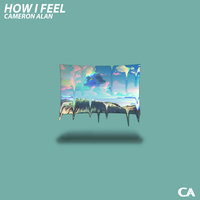 How I Feel - Single — Cameron Alan