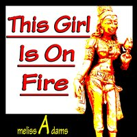 This Girl Is on Fire — Melissa Adams