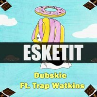 Esketit (Feelin' Like I'm Lil Pump) — Dubskie