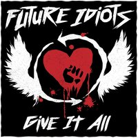 Give It All — Future Idiots