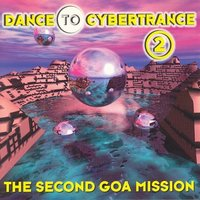 Dance To Cybertrance 2 - The Second Goa Mission — сборник