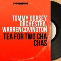 Tea for Two Cha Chas — Tommy Dorsey Orchestra, Warren Covington